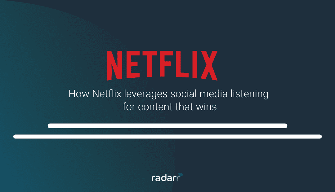 How Netflix Uses Social Listening to Stay on Top of Their Content Game